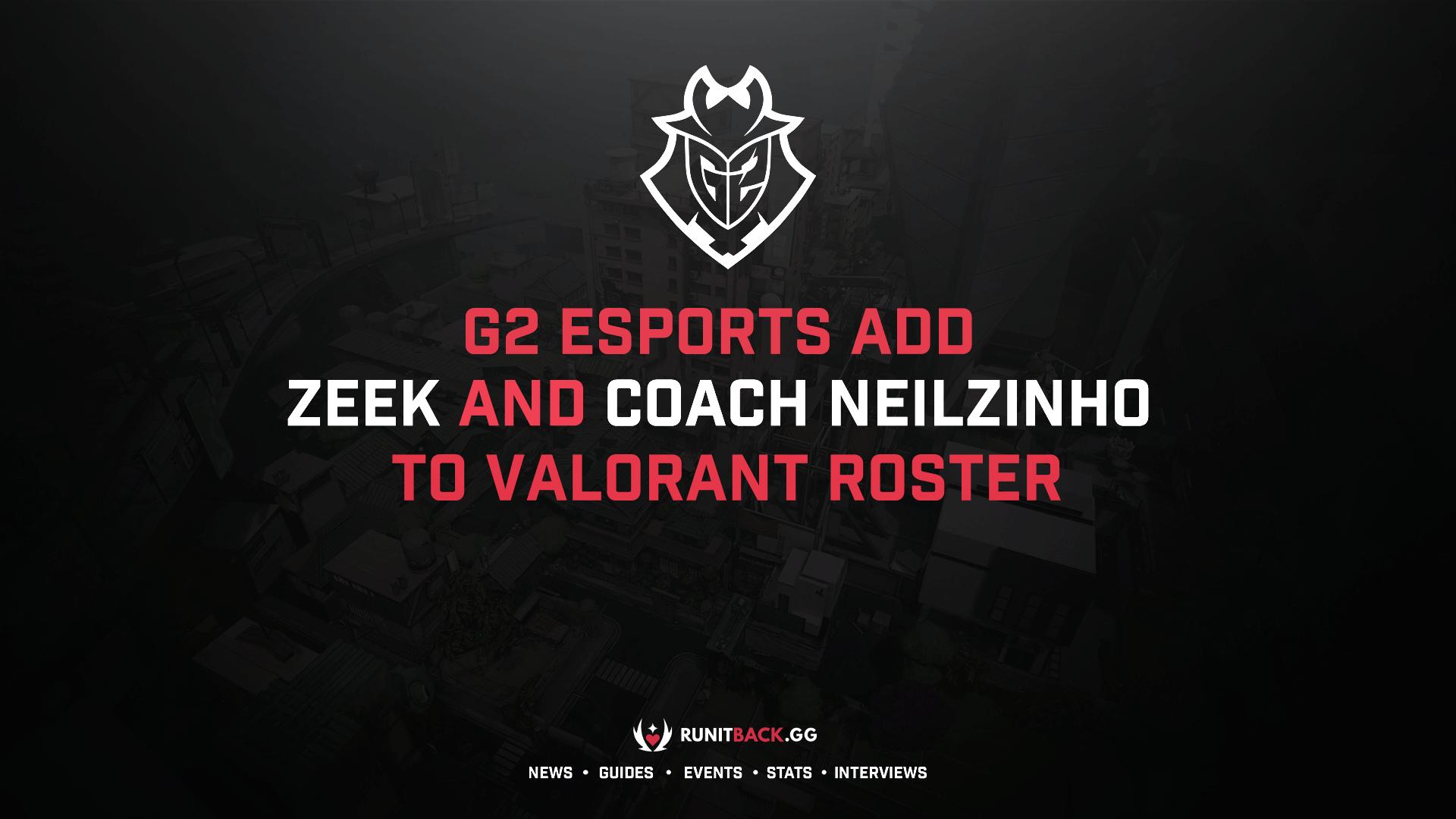 G2 Esports add zeek and coach nEiLZiNHo to Valorant roster