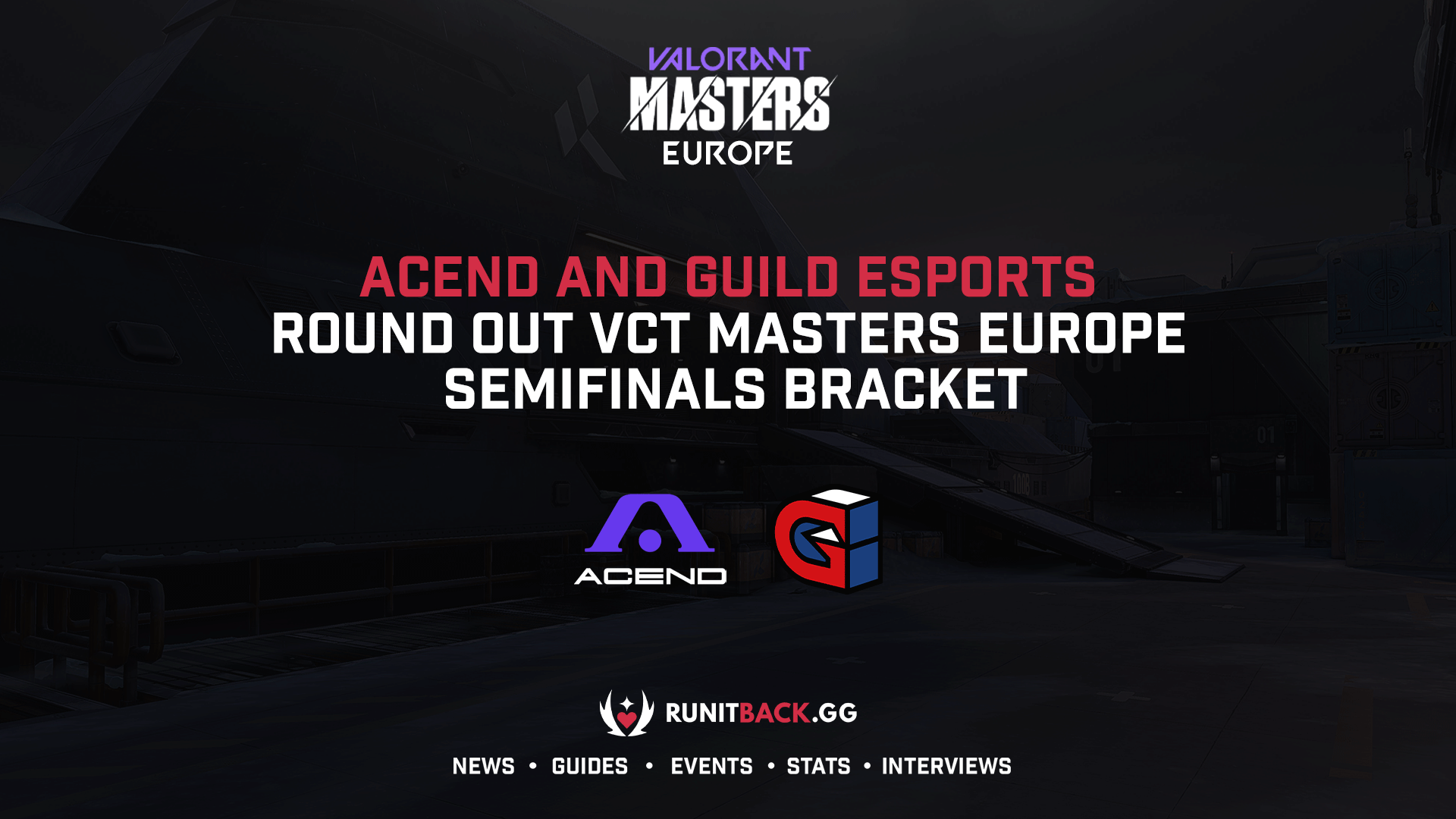 Acend and Guild Esports round out VCT Masters Europe semifinals bracket