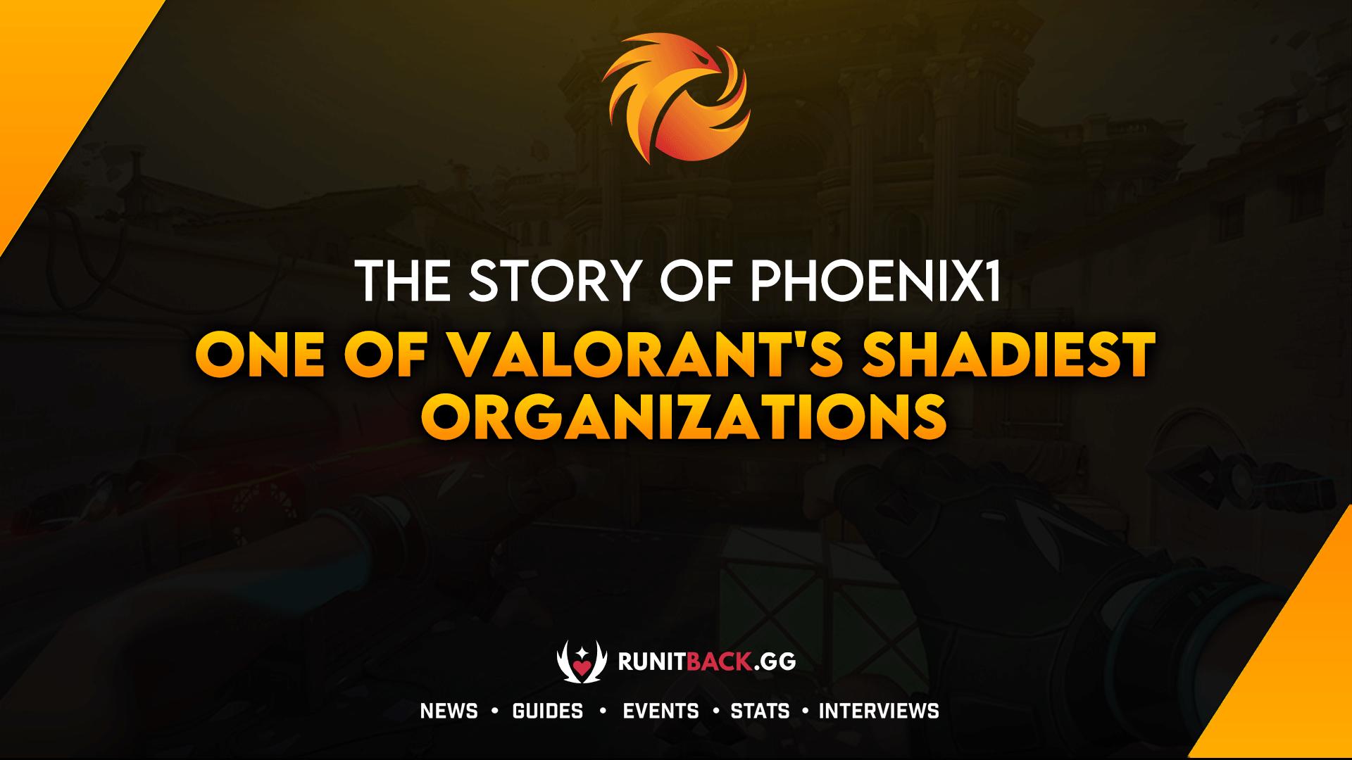 The Story of Phoenix1: One of Valorant's Shadiest Organizations