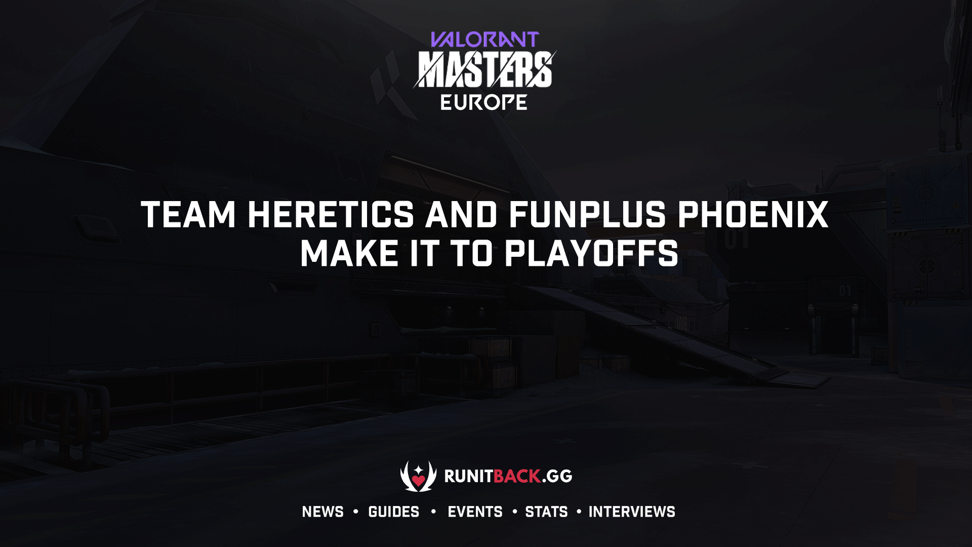 VCT Masters Europe: Team Heretics and FunPlus Phoenix make it to playoffs