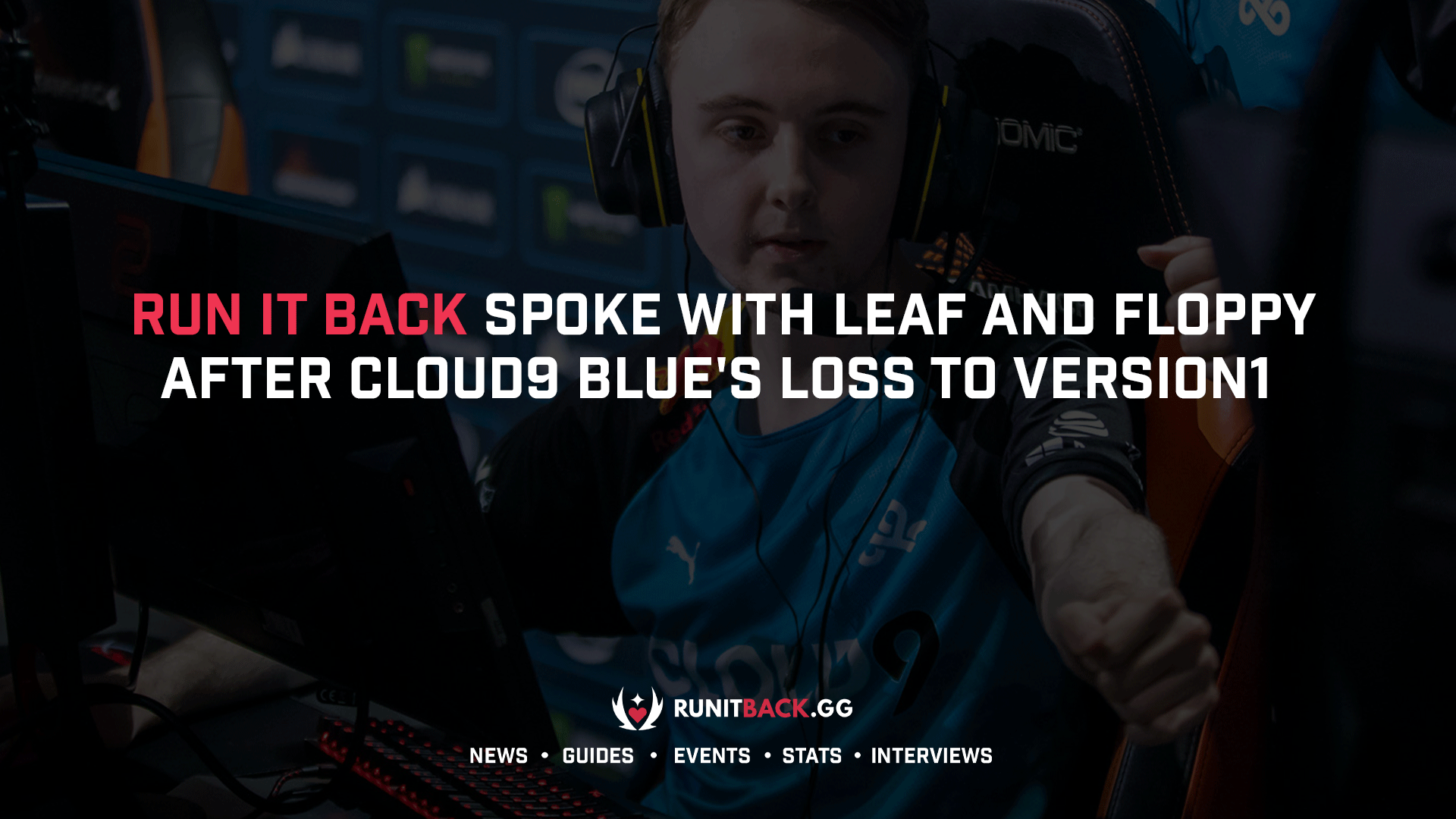 Run It Back spoke with leaf and floppy after Cloud9 Blue's loss to Version1
