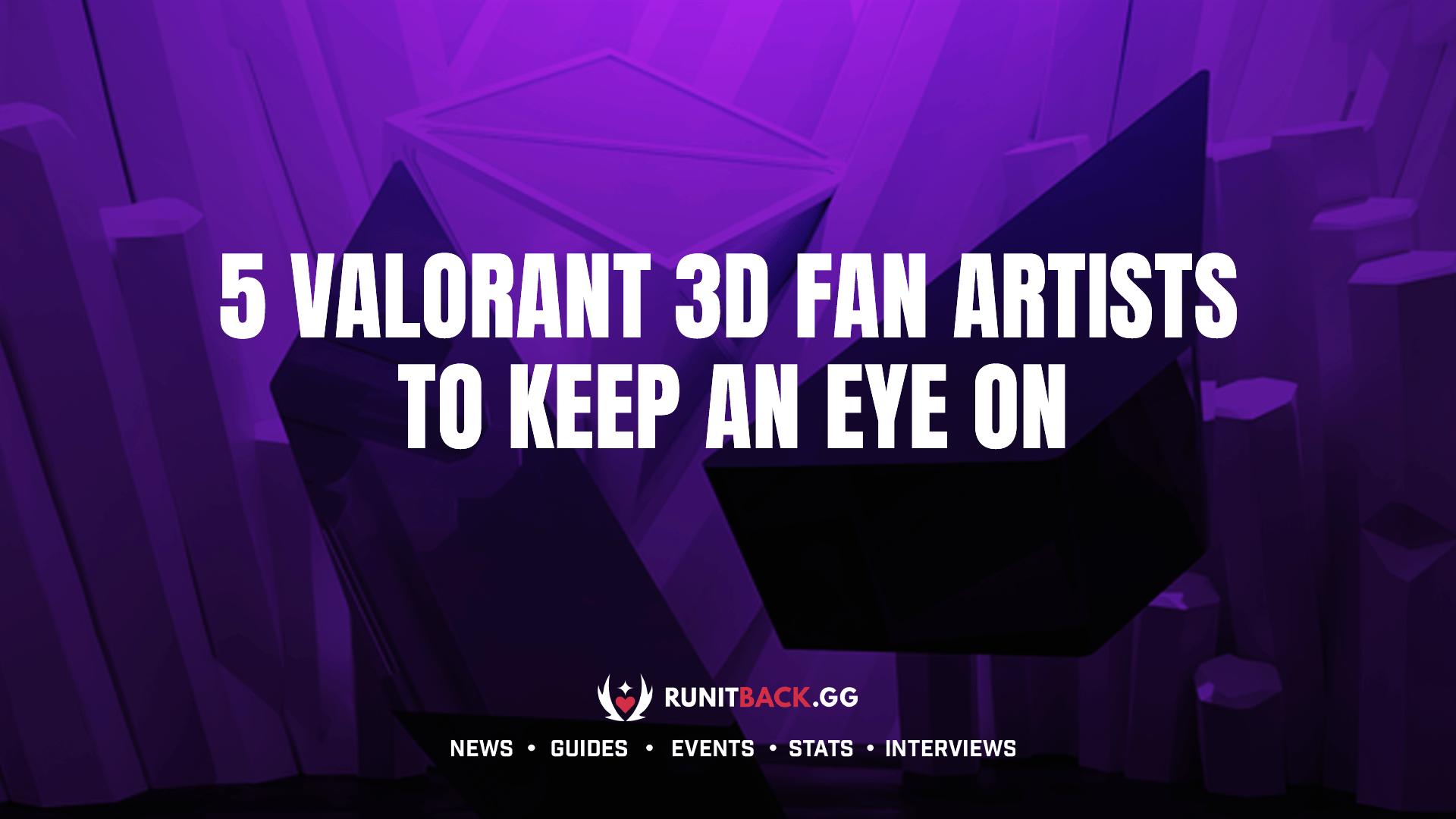 Community Spotlight: 5 VALORANT 3D Fan Artists to Keep an Eye On