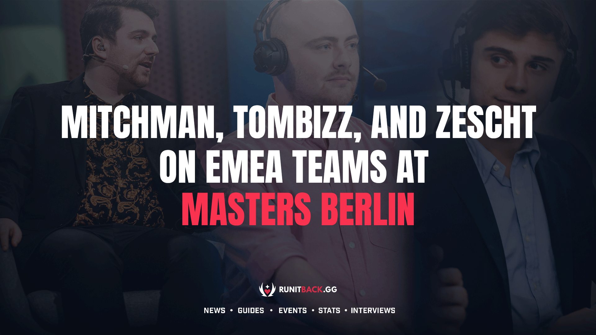 MitchMan, Tombizz, and Zescht on EMEA teams at Masters Berlin