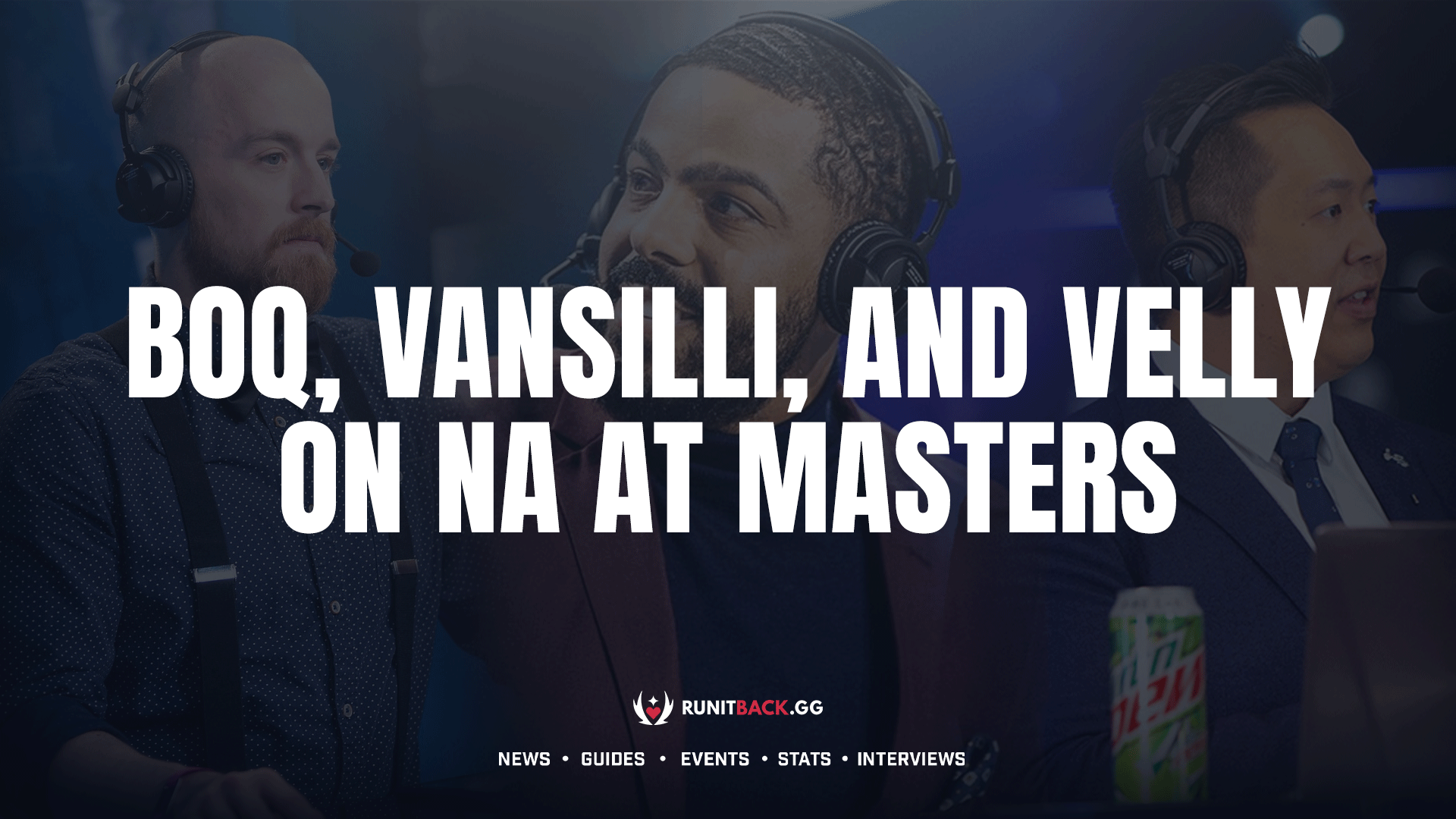 Boq, Vansilli, and Velly provide their thoughts on the NA teams at Masters Berlin